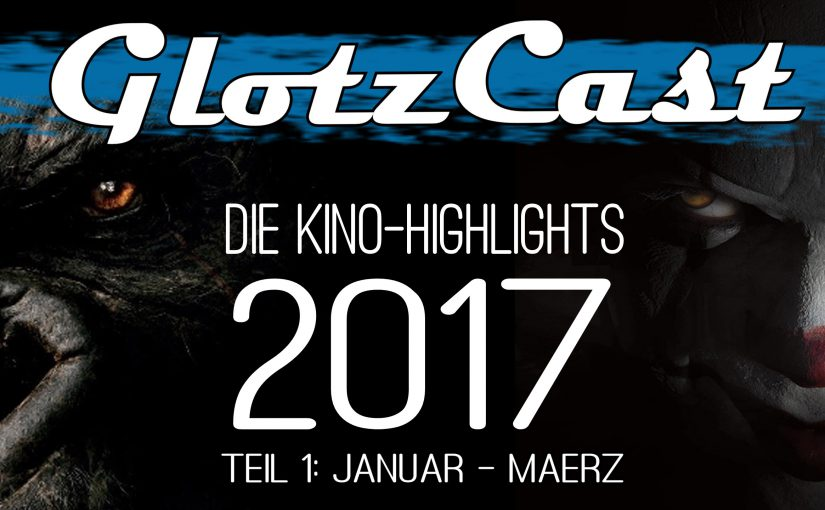 #44 – DIE KINO-HIGHLIGHTS 2017 (Teil 1)
